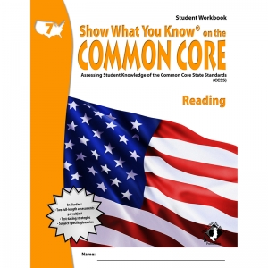 GR 7 STUDENT WORKBOOK READING SHOW  WHAT YOU KNOW ON THE COMMON CORE